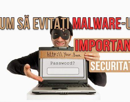 Cum să mă feresc / să evit programe de tip malware IMPORTANT