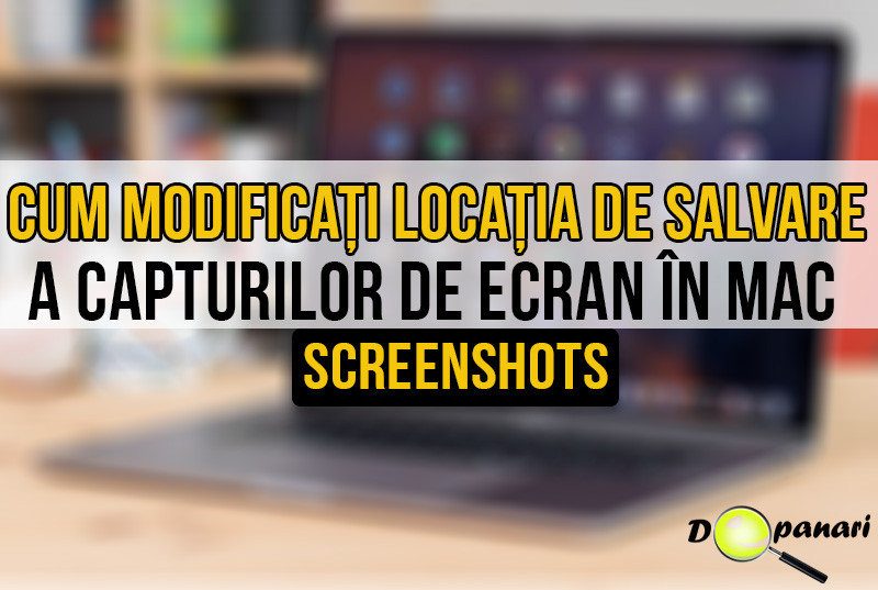 Cum să modificați locația de salvare a capturilor de ecran (screenshots) în Mac