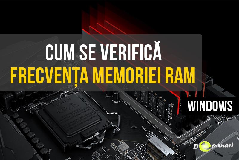 Cum se verifică viteza - frecvența memoriei RAM