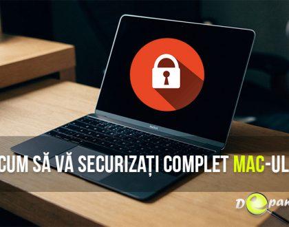 Cum să vă securizați complet Mac-ul doar prin câțiva pași