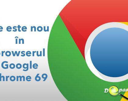 Ce este nou în browserul Google Chrome versiunea 69