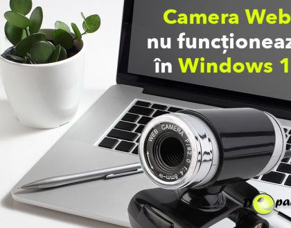 Camera Web (Webcam) a PC-ului / laptop-ului nu funcționează în Windows 10