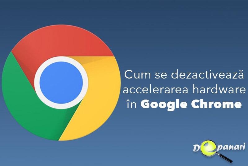Cum se dezactivează accelerarea hardware în Google Chrome