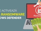 Cum se activează protecția Ransomware din Windows Defender